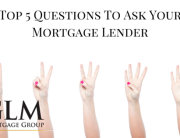 Top 5 Questions To Ask Your Mortgage Lender