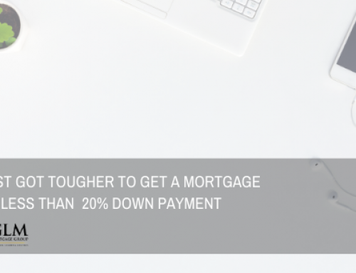 It Just Got Tougher to Get A Mortgage with less than 20% Down Payment