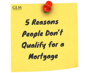 5 Reasons People Don't Qualify for a Mortgage GLM blog 11 4 2015