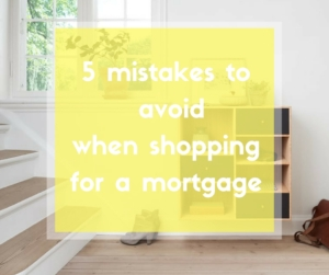 5-mistakes-to-avoid-when-shopping-for-a-mortgage
