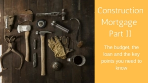 Construction Mortgage Part 2_ The budget, the loan and the keys you need to know