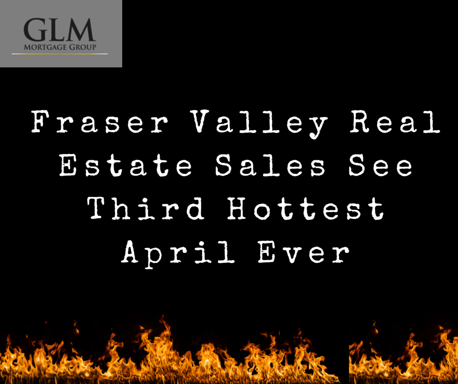 Fraser Valley Real Estate Sales See Third Hottest April Ever