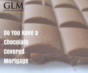 Do You Have a Chocolate Covered Mortgage
