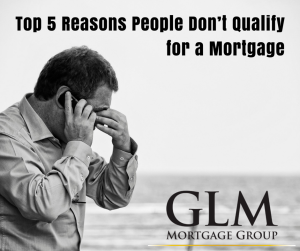 Top 5 Reasons People Don't Qualify for a Mortgage