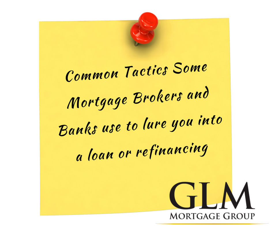 Common Tactics Some Mortgage Brokers and Banks use to lure you into a loan or refinancing
