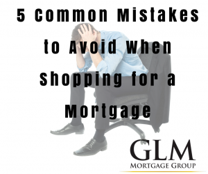 5 Common Mistakes to Avoid When Shopping for a Mortgage
