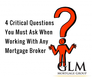 4 Critical Questions You Must Ask When Working With Any Mortgage Broker
