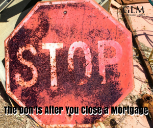 The Don'ts After You Close a Mortgage