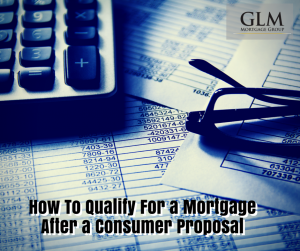 How To Qualify For a Mortgage After a Consumer Proposal