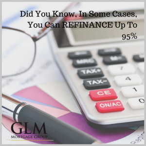 Did You Know In Some Cases You Can REFINANCE Up To 95%