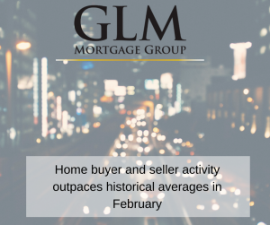 Home buyer and seller activity outpaces historical averages in February