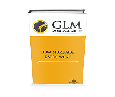 How Mortgage Rates Work | GLM Mortgage Group