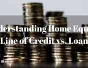 Understanding Home Equity-Live of Credit vs. Loan